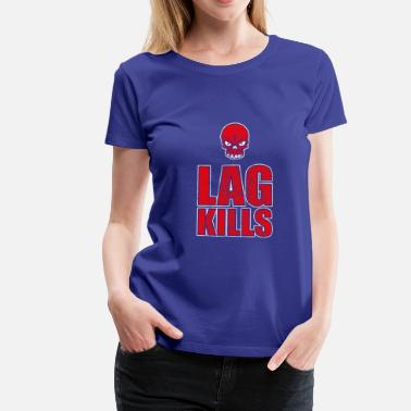Kill Gaming LAG KILLS | Gamer Gaming Jeux vidéo PC Ordinateur - T-shirt Premium Femme