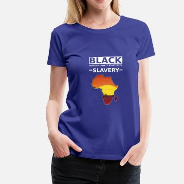 Slavery Slave The black story did not start with slavery - Women's Premium T-Shirt