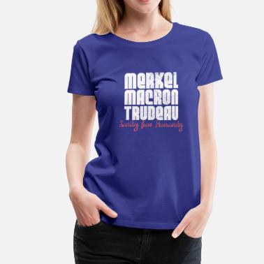Horrible Merkel Macron Trudeau - Sanity for Humanity - Women's Premium T-Shirt