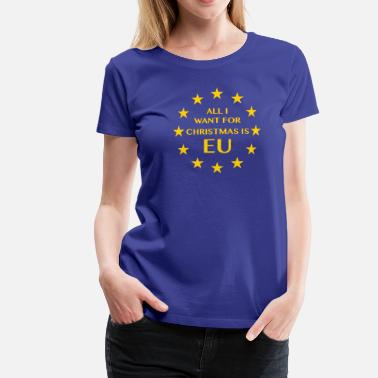 Want All I want for Chrismas is EU - Women's Premium T-Shirt