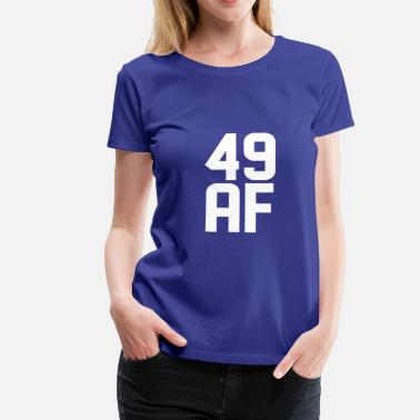 49 Years Old 49 AF Years Old - Women's Premium T-Shirt