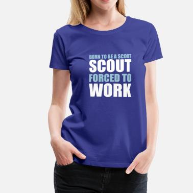 Quali Born to be a scout forced to work - T-shirt Premium Femme