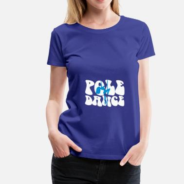 Porn Dance Pôle Dance - Sexy - Woman - Sex - Women's Premium T-Shirt