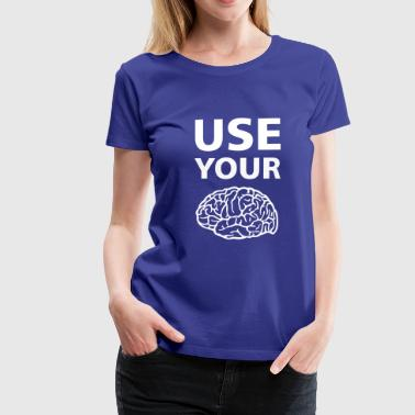 Use Your Brain - Funny Statement / Slogan - Women's Premium T-Shirt