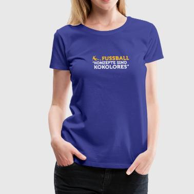 Concepts Football Quotes: Concepts Are Tosh! - Women's Premium T-Shirt
