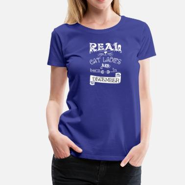 Lady December cat saying Real cat lady born in december - Women's Premium T-Shirt