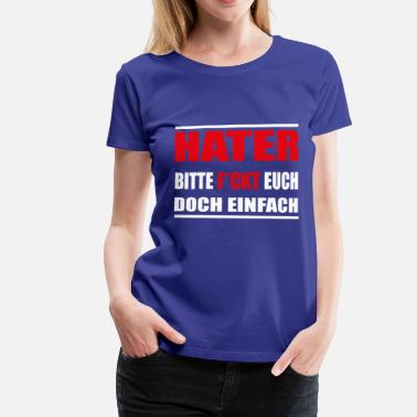 Hater Fuck You hater please fucks you know - Women's Premium T-Shirt