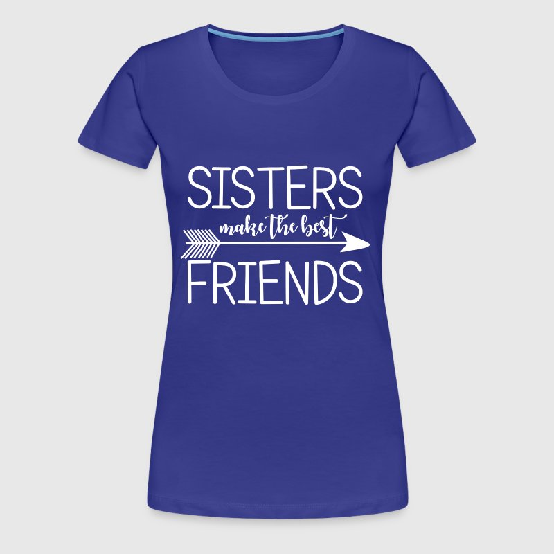 Sisters make the best Friends.Gifts for sisters. - Women's Premium T-Shirt