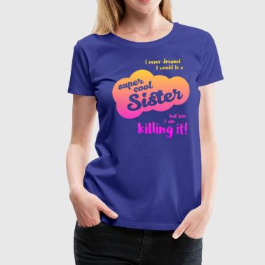 Super Cool Sister Funny Family Member Quotes - Women's Premium T-Shirt