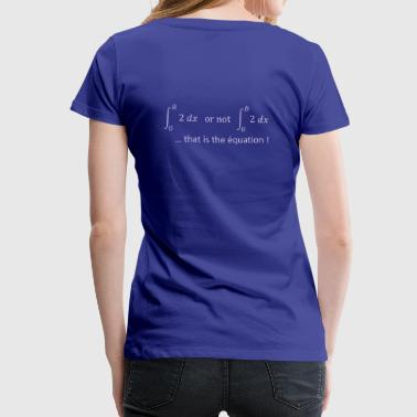 to_be_or_not_to_be_humour_maths - T-shirt Premium Femme