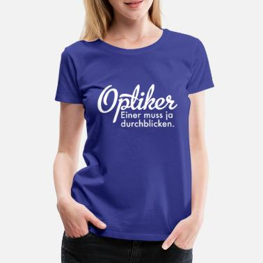 Optik Optiker - Frauen Premium T-Shirt