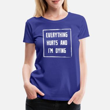 Traurig Everything Hurts and Im Dying weiss - Frauen Premium T-Shirt