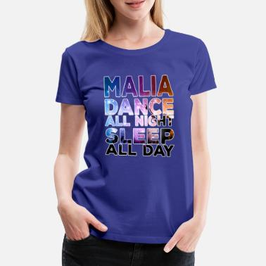 Malia MALIA - Dance all night sleep all day - Women's Premium T-Shirt