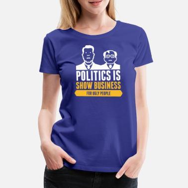 Cuestiones Políticas La política es el negocio de la demostración para la gente  fea - Camiseta 1d10d82edb3