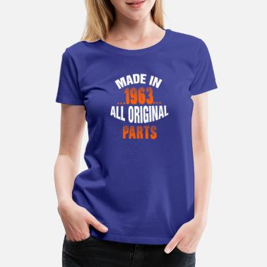 Made In 1963 All Original Parts Made In 1963 All Original Parts - Women's Premium T-Shirt