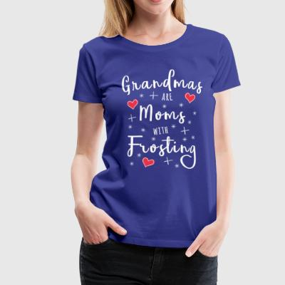 Grandmas are Moms with Frosting - Frauen Premium T-Shirt