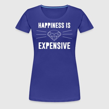 Happiness is Expensive - Women's Premium T-Shirt