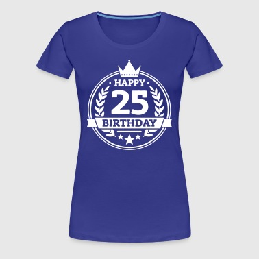 Happy 25. Birthday - Frauen Premium T-Shirt
