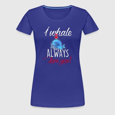 I whale always love you - Wal-Liebe-Geschenk-Tier - T-shirt Premium Femme