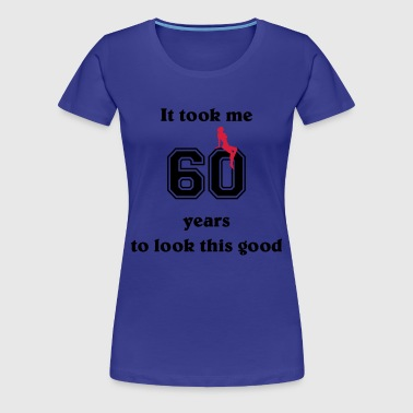 It took me 60 years... - Women's Premium T-Shirt