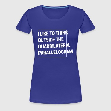 Think outside the Quadrilateral Parallelogram - Women's Premium T-Shirt