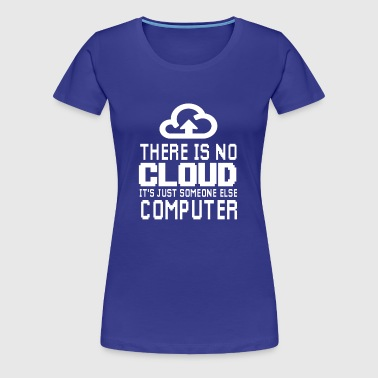 There is no Cloud it's just someone else Computer - Women's Premium T-Shirt