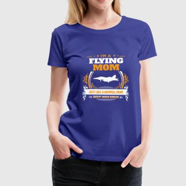 Flying Mom Shirt Gift Idea - Women's Premium T-Shirt