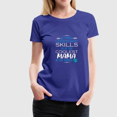 It Takes Legendary Skills To Be The Coolest Mom - Vrouwen Premium T-shirt