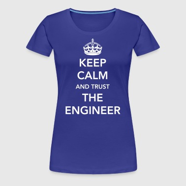 Keep Calm and Trust the Engineer - Women's Premium T-Shirt