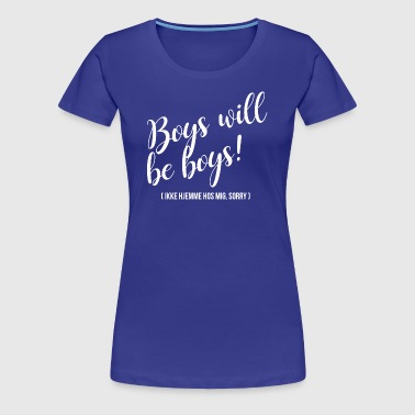 Boys will be boys - Women's Premium T-Shirt