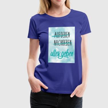 give alt - Dame premium T-shirt