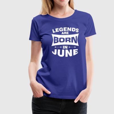 Legends are born in June - Women's Premium T-Shirt