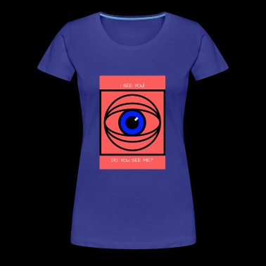 I SEE YOU! DO YOU SEE ME? - Women's Premium T-Shirt
