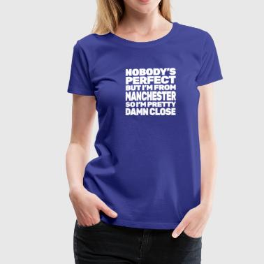 NOBODY'S PERFECT except MANCHESTER - Women's Premium T-Shirt