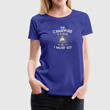 The campfire is calling and i must go - Women's Premium T-Shirt
