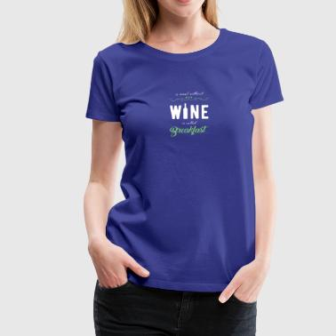 A meal without wine is called breakfast! - Women's Premium T-Shirt