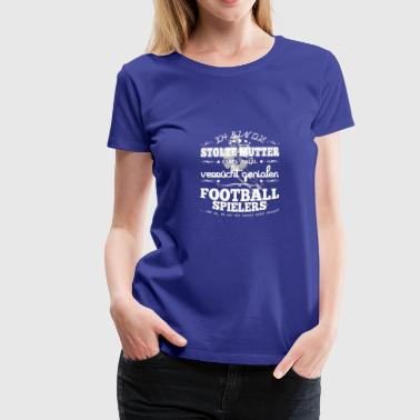 Football Spieler - Stolze Mutter - Frauen Premium T-Shirt