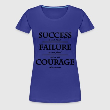 success, failure, courage - Frauen Premium T-Shirt