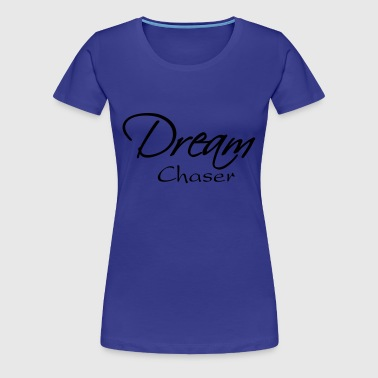 Dream Chaser - Women's Premium T-Shirt