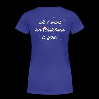 I Want For Christmas Is You - Women's Premium T-Shirt