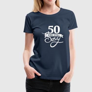 50 and still sexy - Vrouwen Premium T-shirt