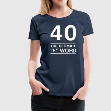 40 The Ultimate F Word - Women's Premium T-Shirt