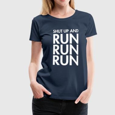 Shut Up And Run Run Run - T-shirt Premium Femme