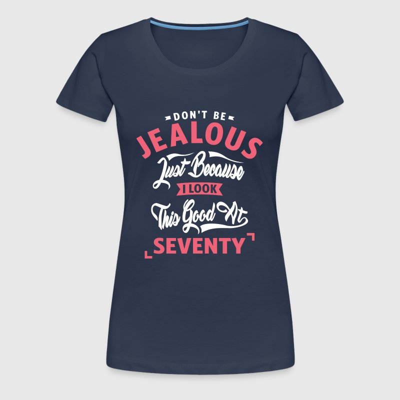 Don't Be Jealous - 70 - Women's Premium T-Shirt