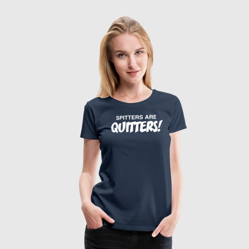 Spitters Are Quitters! - Women's Premium T-Shirt