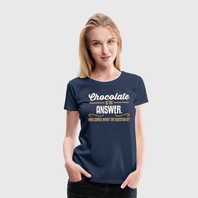 Chocolate is the answer. No matter the question is - Dame premium T-shirt