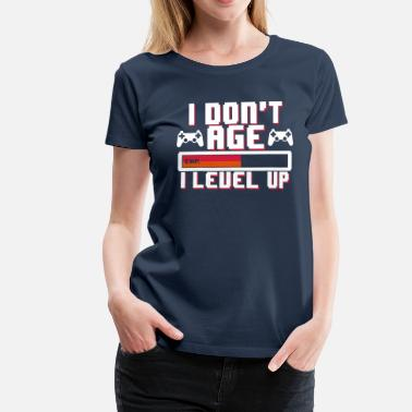 Computerfreak I don't age I level up Geburtstag Gamer Nerd Humor - T-shirt Premium Femme