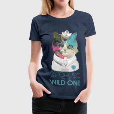 Because I'm a Wild One - Vrouwen Premium T-shirt