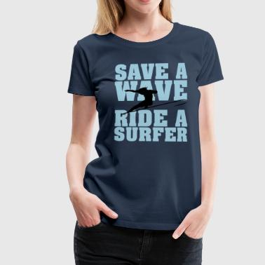 Save a wave, ride a surfer - Women's Premium T-Shirt