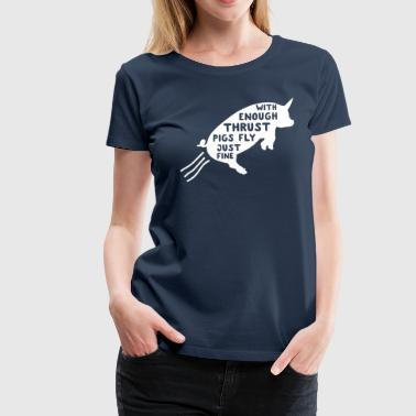 With Enough Trust Pigs Fly Just Fine - Women's Premium T-Shirt